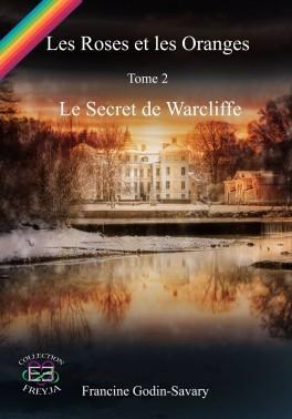 Couverture Les roses et les oranges, tome 2 : Le secret de Warcliffe