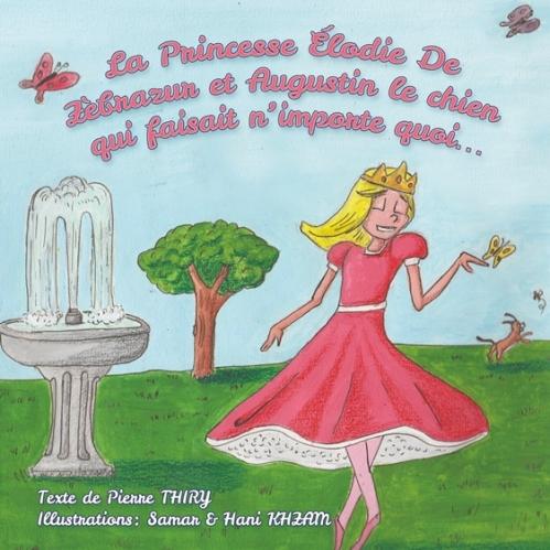 Couverture La princesse Elodie de Zebrazur et Augustin le chien qui faisait n'importe quoi...