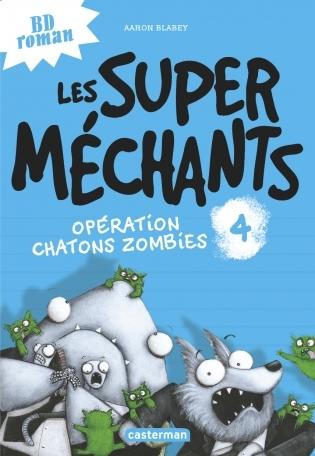 Couverture Les super méchants, tome 4 : Opération chatons zombies