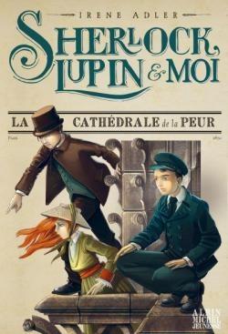 Couverture Sherlock, Lupin et moi, tome 4 : La cathédrale de la peur