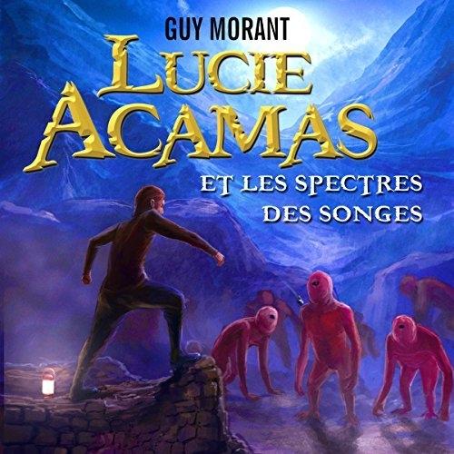 Couverture Lucie Acamas, tome 0 : Lucie Acamas et les spectres des songes