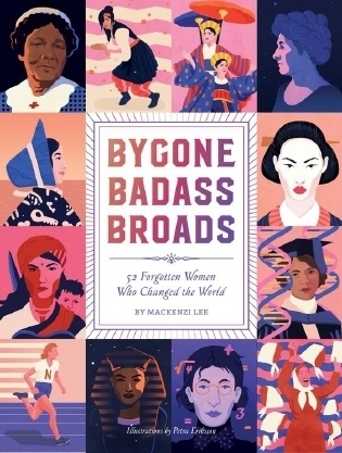 Couverture Bygone Badass Broads: 52 Forgotten Women Who Changed the World