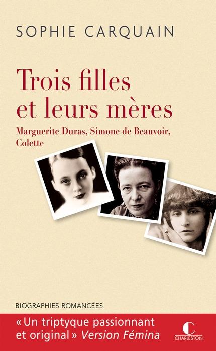 Couverture Duras, Colette, Beauvoir : Trois filles et leurs mères