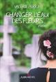 Couverture Changer l'eau des fleurs Editions Albin Michel 2018