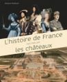 Couverture L'histoire de France racontée par les châteaux Editions Larousse 2017