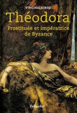 Couverture Théodora : Prostituée et impératrice de Byzance