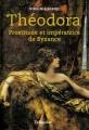 Couverture Théodora : Prostituée et impératrice de Byzance Editions Tallandier 2018