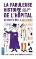 Couverture La fabuleuse histoire de l'hôpital du moyen âge à nos jours Editions Pocket 2018