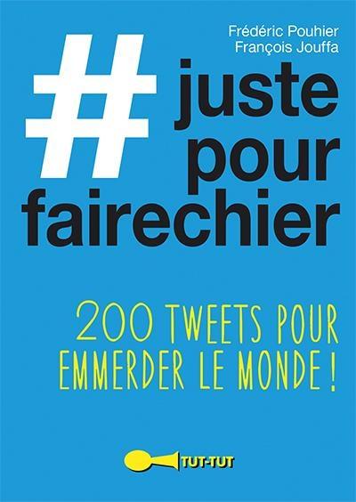 Couverture # juste pour faire chier : 200 tweets pour emmerder le monde !