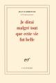 Couverture Je dirai malgré tout que cette vie fut belle Editions Gallimard  (Blanche) 2017