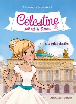 Couverture Célestine : Petit rat de l'opéra, tome 1 : Le palais des fées