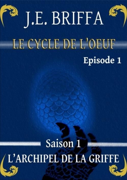 Couverture Le cycle de l'oeuf, saison 1 : L'archipel de la griffe, tome 1