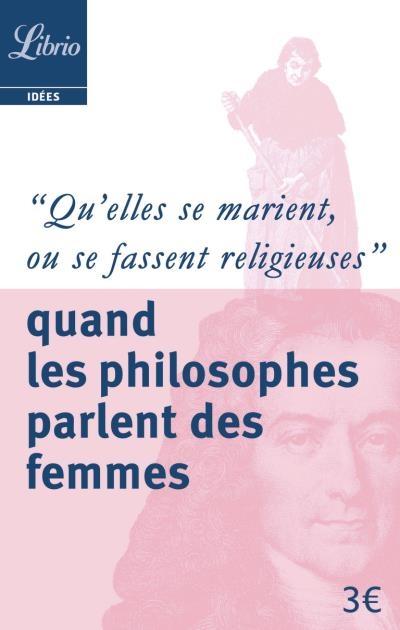 """Couverture """"Qu'elles se marient ou se fassent religieuses"""" : Quand les philosophes parlent des femmes"""