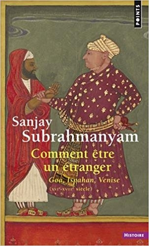 Couverture Comment être un étranger : Goa, Ispahan, Venise (XVIe-XVIIIe siècle)