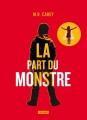 Couverture Celle qui a tous les dons, tome 2 : La part du monstre Editions L'Atalante (La Dentelle du cygne) 2018