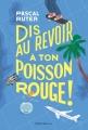 Couverture Dis au revoir à ton poisson rouge Editions Didier Jeunesse 2018