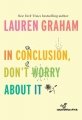 Couverture In Conclusion, Don't Worry About It Editions Ballantine Books 2018