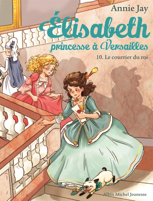 Couverture Elisabeth : Princesse à Versailles, tome 10 : Le courrier du roi