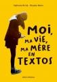 Couverture Moi, ma vie, ma mère en textos Editions Albin Michel 2018