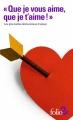 """Couverture """"Que je vous aime, que je t'aime !"""" : Les plus belles déclarations Editions Folio  (2 €) 2018"""