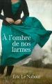 Couverture À l'ombre de nos larmes Editions France Loisirs 2013