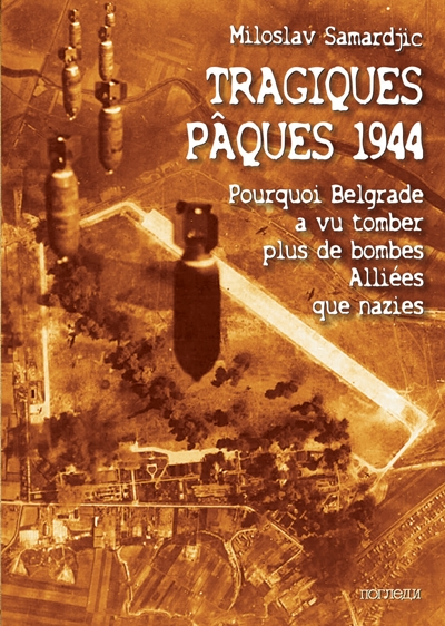 Couverture Tragiques Pâques 1944 : Pourquoi Belgrade a vu tomber plus de bombes Alliées que nazies