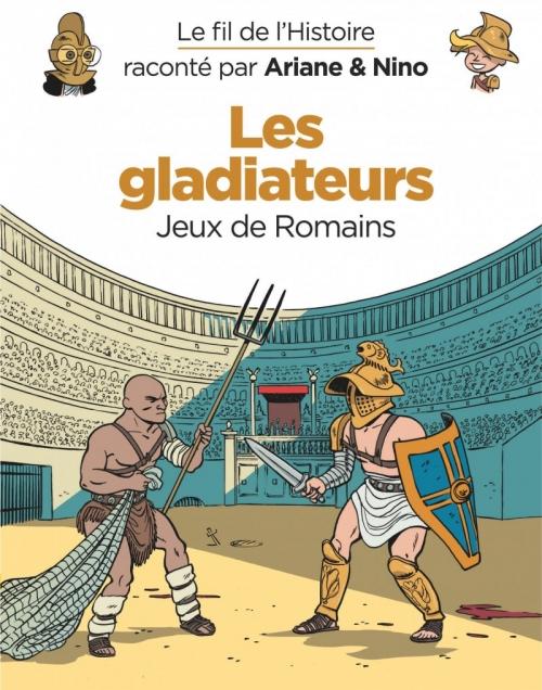 Couverture Le fil de l'Histoire raconté par Ariane & Nino, tome 10 : Les gladiateurs : Jeux de Romains