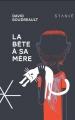 Couverture La bête, tome 1 : La bête à sa mêre Editions Stanké 2017