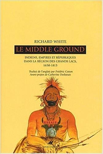 Couverture Le Middle Ground : Indiens, empires et républiques dans la région des Grands Lacs : 1650-1815