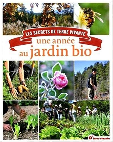 Couverture Une année au jardin bio : Les secrets de Terre vivante