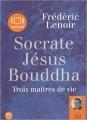 Couverture Socrate, Jésus, Bouddha : Trois maîtres de vie Editions Audiolib 2010