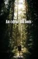 Couverture Au coeur du bois Editions Autoédité 2018