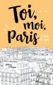Couverture Toi, moi, Paris et tout le reste Editions Hachette 2018