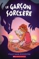 Couverture La sorcière, tome 1 : Le garçon sorcière Editions Scholastic 2018