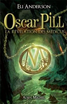 Couverture Oscar Pill, tome 1 : La Révélation des Médicus