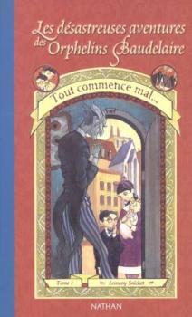 Couverture Les désastreuses aventures des orphelins Baudelaire, tome 01 : Tout commence mal...