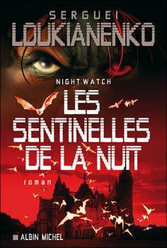 LOUKIANENKO Sergueï -  Les sentinelles Tome 1 : Night Watch Les sentinelles de la nuit Couv64875842