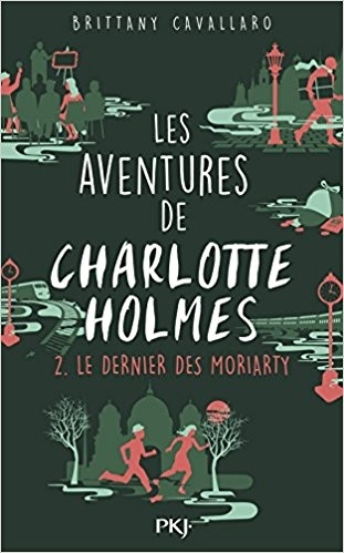 Couverture Les aventures de Charlotte Holmes, tome 2 : Le dernier des Moriarty