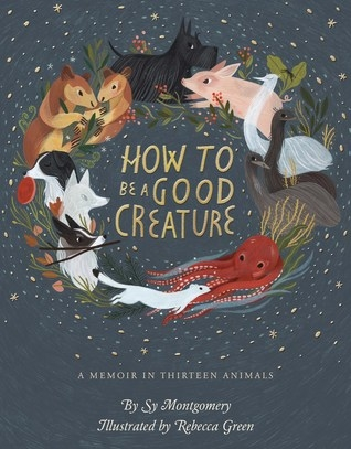 Couverture How to Be a Good Creature: A Memoir in Thirteen Animals
