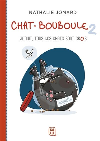 Couverture Chat-Bouboule, tome 2 : La nuit tous les chats sont gros