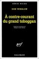 Couverture Les Missions de Neal Carey, tome 4 : À contre-courant du grand toboggan Editions Gallimard  (Série noire) 1999