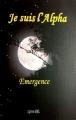 Couverture Je suis l'alpha : Emergence Editions Librinova 2016