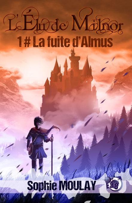 Couverture L'élu de Milnor, tome 1 : La fuite d'Almus
