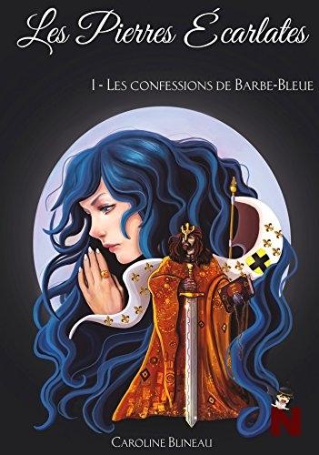 Couverture Les pierres écarlates, tome 1 : Les confessions de Barbe-Bleue