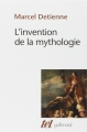 Couverture L'invention de la mythologie Editions Gallimard  (Tel) 2012