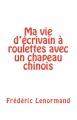Couverture Ma vie d'écrivain à roulettes avec un chapeau chinois Editions CreateSpace 2015