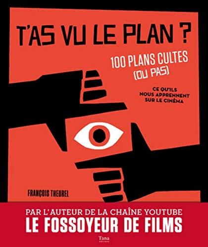 Couverture T'as vu le plan ? 100 plans cultes (ou pas) et ce qu'ils nous apprennent sur le cinéma