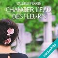 Couverture Changer l'eau des fleurs Editions Audible studios 2018