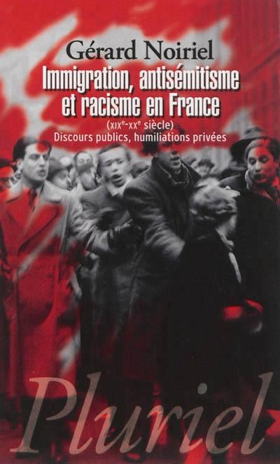 Couverture Immigration, antisémitisme et racisme en France (XIXe-XXe siècle) : discours publics, humiliations privées