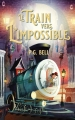 Couverture Le train vers l'impossible Editions Hachette (Jeunesse) 2018